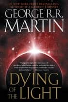 Dying of the Light ebook by George R. R. Martin