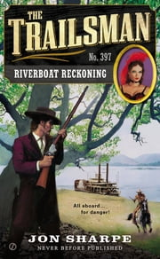 The Trailsman #397 - Riverboat Reckoning ebook by Jon Sharpe