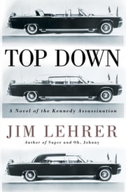 Top Down - A Novel of the Kennedy Assassination ebook by Jim Lehrer