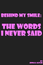 Behind My Smile: The Words I Never Said ebook by Kittie Kat