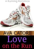 Love on the Run - A Running Romance ebook by Ava Catori