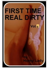 First Time Real Dirty: Vol. 6 ebook by Horny Lady