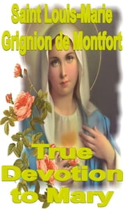 True Devotion to Mary ebook by Saint Louis-Marie Grignion de Montfort