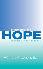 Images of Hope - Imagination as Healer of the Hopeless ebook by William F. Lynch, SJ