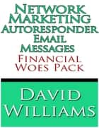Network Marketing Autoresponder Email Messages - Financial Woes Pack ebook by David Williams