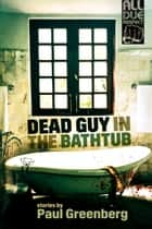 Dead Guy in the Bathtub ebook by Paul Greenberg