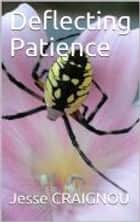 Deflecting Patience - Trying God's Patience ebook by Jesse CRAIGNOU