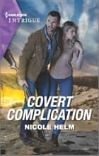 Covert Complication ebook by Nicole Helm