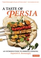 A Taste of Persia ebook by Najmieh Batmanglij