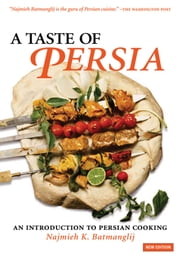 A Taste of Persia - An Introduction to Persian Cooking ebook by Najmieh Batmanglij