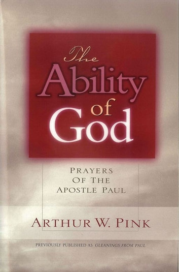 The Ability of God - Prayers of the Apostle Paul ebook by Arthur W. Pink