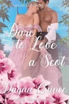 Dare To Love A Scot ebook by Dayna Quince