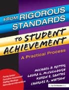 From Rigorous Standards to Student Achievement ebook by Laura Mc Cullough, Michael D. Rettig, Karen Santos