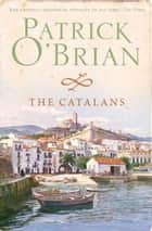 The Catalans ebook by Patrick O'Brian