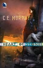 Heart of Stone ebook by C.E. Murphy