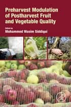 Preharvest Modulation of Postharvest Fruit and Vegetable Quality ebook by Mohammed Wasim Siddiqui