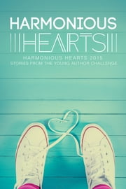 Harmonious Hearts 2015 - Stories from the Young Author Challenge ebook by Imani J. Walton, Angelicque Bautista, Melissa Dollison,...