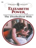 The Disobedient Wife ebook by Elizabeth Power