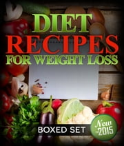 Diet Recipes for Weight Loss (Boxed Set) - 2 Day Diet Plan to Lose Pounds in 2015 ebook by Speedy Publishing