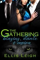 The Gathering Tales: Blasius, Dante, and Moira ebook by Ellis Leigh