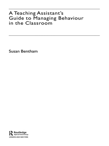 A Teaching Assistant's Guide to Managing Behaviour in the Classroom ebook by Susan Bentham
