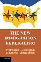 The New Immigration Federalism ebook by Pratheepan Gulasekaram,S. Karthick Ramakrishnan