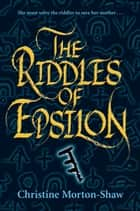 The Riddles of Epsilon ebook by Christine Morton-Shaw