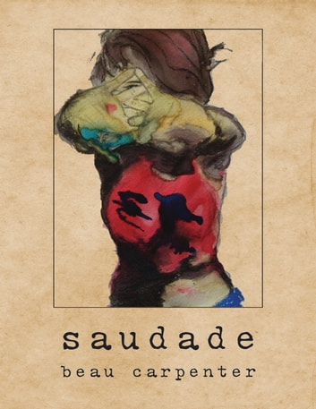 Saudade ebook by beau carpenter