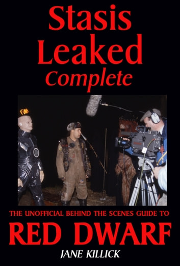 Stasis Leaked Complete: The Unofficial Behind the Scenes Guide to Red Dwarf ebook by Jane Killick