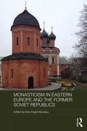 Monasticism in Eastern Europe and the Former Soviet Republics ebook by Ines Angeli Murzaku