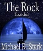 The Rock: Exodus ebook by Michael R Stark