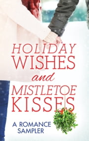 Holiday Wishes and Mistletoe Kisses: A Romance Sampler - Sugar Pine Trail\A Snow Country Christmas\Wyoming Winter\Christmastime Cowboy\Moonlight Over Manhattan\A Chesapeake Shores Christmas ebook by RaeAnne Thayne, Linda Lael Miller, Diana Palmer,...