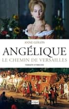 Angélique, Le chemin de Versailles - Tome 2 - Version d'origine ebook by Anne Golon