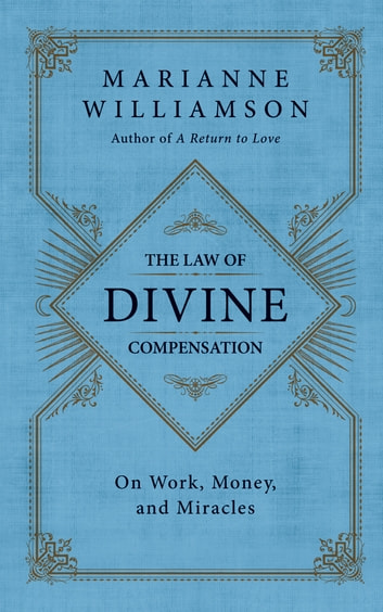 The Law of Divine Compensation - On Work, Money, and Miracles ebook by Marianne Williamson