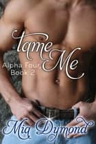 Tame Me (Alpha Four, Book 2) ebook by