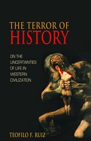 The Terror of History - On the Uncertainties of Life in Western Civilization ebook by Teofilo F. Ruiz