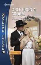Once Upon a Groom ebook by Karen Rose Smith