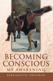 Becoming Conscious - My Awakening ebook by Bernadette Trotman