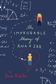 The Improbable Theory of Ana and Zak ebook by Brian Katcher