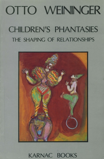 Children's Phantasies - The Shaping of Relationships ebook by Otto Weininger
