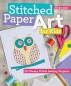Stitched Paper Art for Kids - 22 Cheeky Pickle Sewing Projects ebook by Ali Benyon