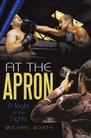 At the Apron - A Night at the Fights ebook by Michael North