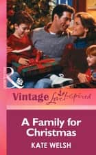 A Family for Christmas (Mills & Boon Vintage Love Inspired) ebook by Kate Welsh
