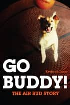 Go Buddy! - The Air Bud Story ebook by Kevin di Cicco