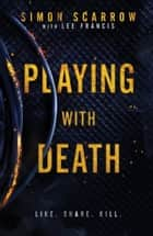 Playing With Death - A gripping serial killer thriller you wont be able to put down… eBook by Simon Scarrow, Lee Francis