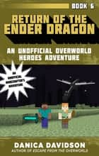 Return of the Ender Dragon - An Unofficial Overworld Heroes Adventure, Book Six ebook by Danica Davidson