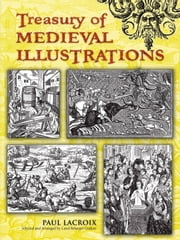 Treasury of Medieval Illustrations ebook by Paul Lacroix,Carol Belanger Grafton