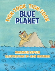 Tick-Tock, Tick-Tock... Blue Planet ebook by Gonzague Dufour