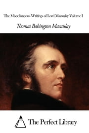 The Miscellaneous Writings of Lord Macaulay Volume I ebook by Thomas Babington Macaulay