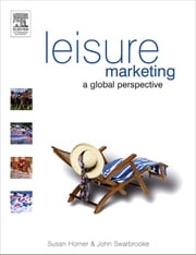 Leisure Marketing: A Global Perspective ebook by Horner, Susan